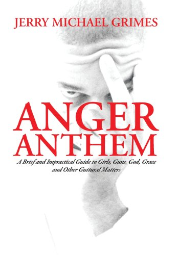 9781483613819: Anger Anthem: A Brief and Impractical Guide to Girls, Guns, God, Grace and Other Guttural Matters