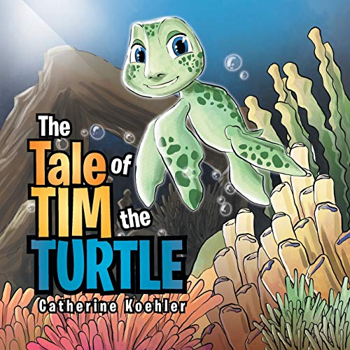 THE TALE OF TIM THE TURTLE: Catherine Koehler