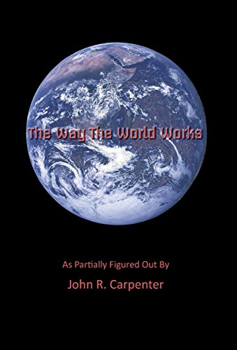 The Way the World Works: As Partially Figured Out by: Carpenter, John R.