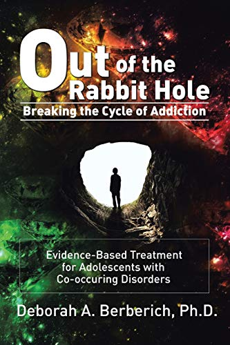 Out of the Rabbit Hole: Breaking the Cycle of Addiction: Evidence-Based Treatment for Adolescents ...