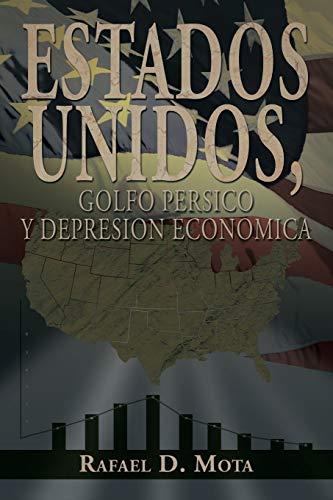 ESTADOS UNIDOS, GOLFO PERSICO Y DEPRESION ECONOMICA: Rafael D. Mota
