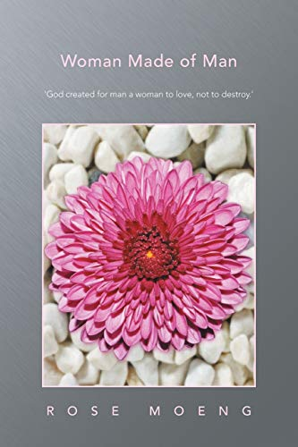 Woman Made of Man: God Created for Man a Woman to Love, Not to Destroy.: Rose Moeng