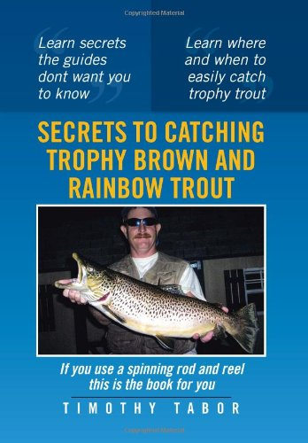 Secrets to Catching Trophy Brown and Rainbow Trout: Timothy Tabor