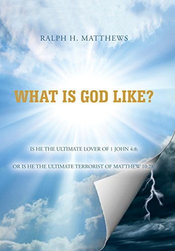 What Is God Like?: Ralph H. Matthews