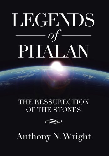 Legends of Phalan: The Ressurection of the Stones: Anthony N. Wright