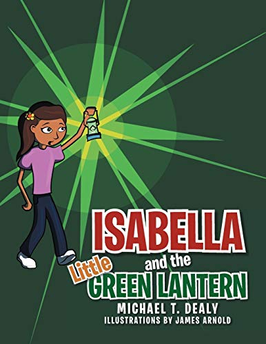 Isabella and the Little Green Lantern: Michael T. Dealy