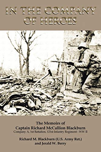 9781483626994: In the Company of Heroes: The Memoirs of Captain Richard M. Blackburn Company A, 1st Battalion, 121st Infantry Regiment - WW II: The Memoirs of