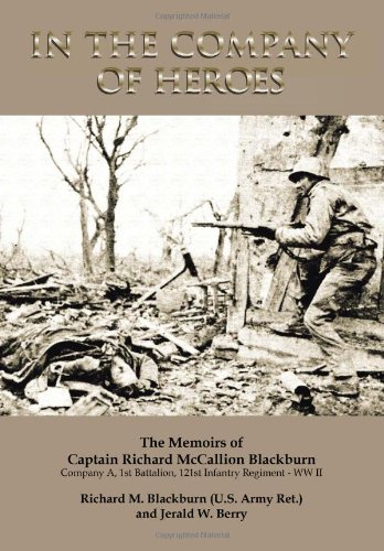 9781483627007: In the Company of Heroes: The Memoirs of Captain Richard M. Blackburn Company A, 1st Battalion, 121st Infantry Regiment - WW II: The Memoirs of