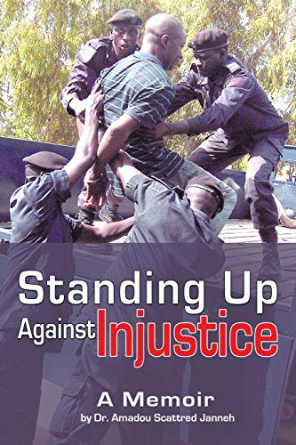Standing Up Against Injustice: A Memoir (Paperback): Amadou Scattred Janneh,