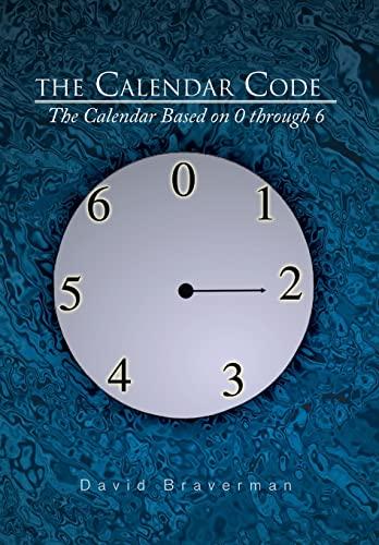 9781483630649: The Calendar Code: The Calendar Based on 0 Through 6