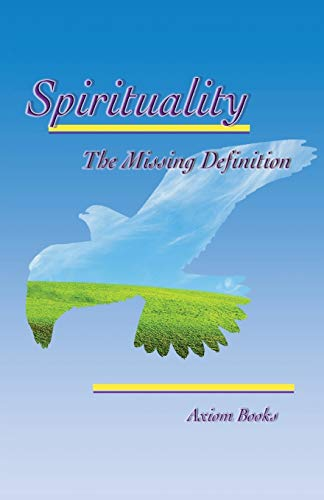 Spirituality the Missing Definition: Axiom Books