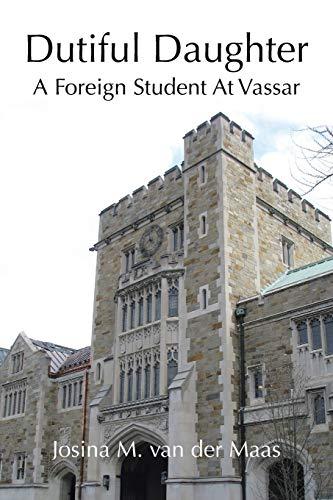 Dutiful Daughter: A Foreign Student at Vassar: Josina M. van der Maas