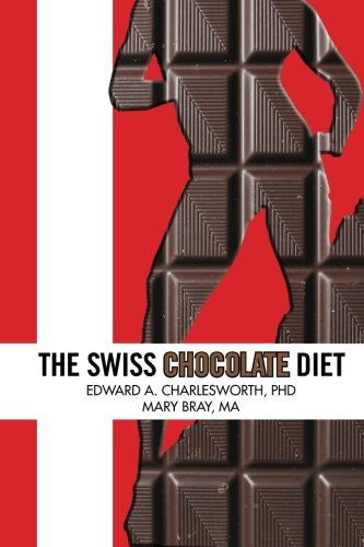 9781483631561: The Swiss Chocolate Diet: A Lifestyle of Indulgence to be Deliciously Thin