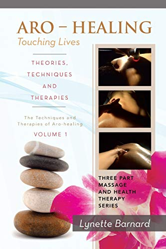 Aro - Healing Touching Lives - Theories, Techniques and Therapies: The Techniques and Therapies of ...