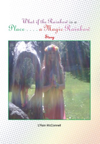 What If the Rainbow Is a Place: A Magic Rainbow Story: L'rain McConnell