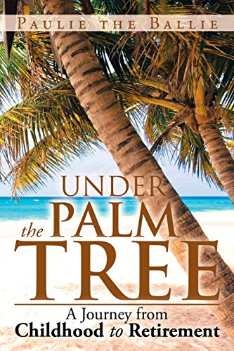 9781483634982: Under The Palm Tree: A Journey from Childhood to Retirement