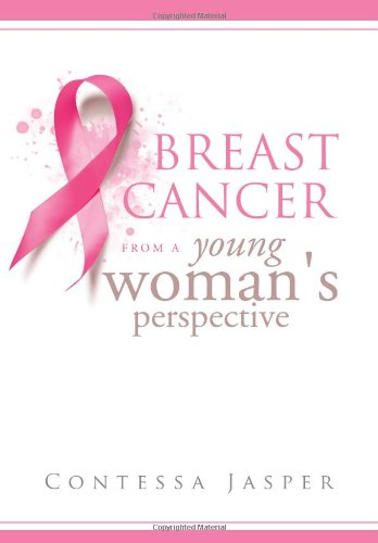 Breast Cancer from a Young Womans Perspective: The View of a Survivor: Contessa Jasper