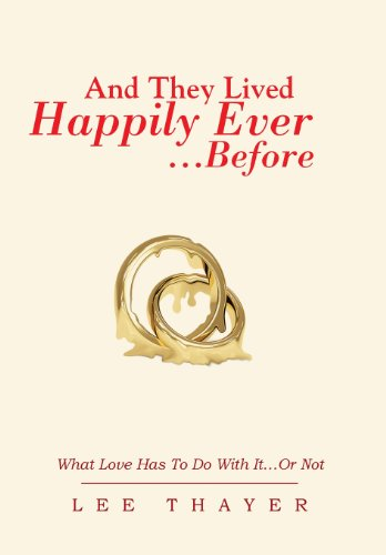 And They Lived Happily Ever. .Before: What Love Has to Do with It.or Not: Lee Thayer