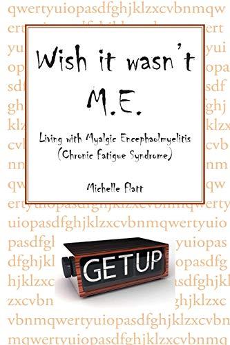 Wish it Wasn't M.E.: Living With Myalgic Encephalomyelitis (Chronic Fatigue Syndrome): Flatt, ...