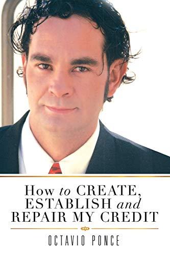 9781483638256: How to Create, Establish and Repair My Credit