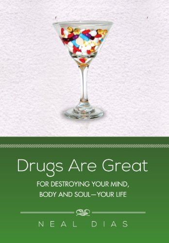 Drugs Are Great: For Destroying Your Mind, Body and Soul-Your Life: Neal Dias
