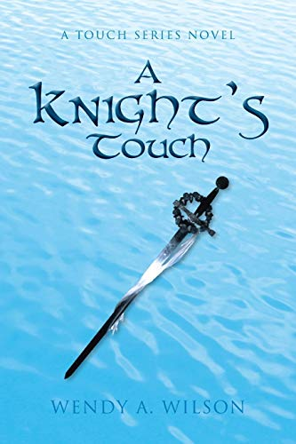 A Knights Touch: A Touch Series Novel: Wendy A. Wilson
