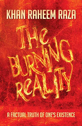 The Burning Reality: A Factual Truth of: Khan Raheem Raza