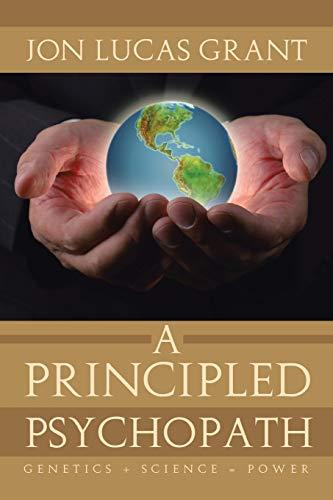 9781483639833: A Principled Psychopath: Genetics + Science = Power