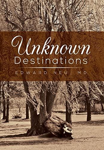 Unknown Destinations: Edward Neu MD