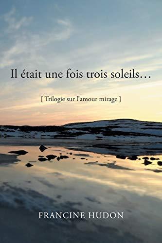 9781483641508: Il Etait Une Fois Trois Soleils . . .: Trilogie Sur L'amour Mirage