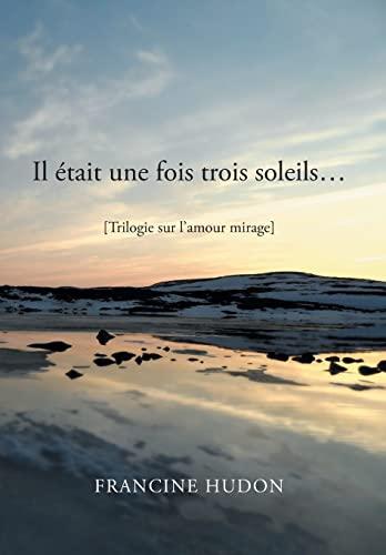 9781483641515: Il Etait Une Fois Trois Soleils...: Trilogie Sur L'Amour Mirage