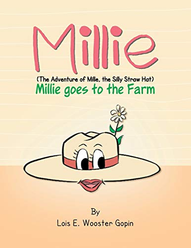 Millie: Millie Goes to the Farm: The Adventure of Millie the Silly Straw Hat: Lois E. Wooster Gopin