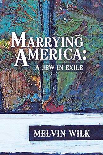 Marrying America: A Jew in Exile: Wilk, Melvin