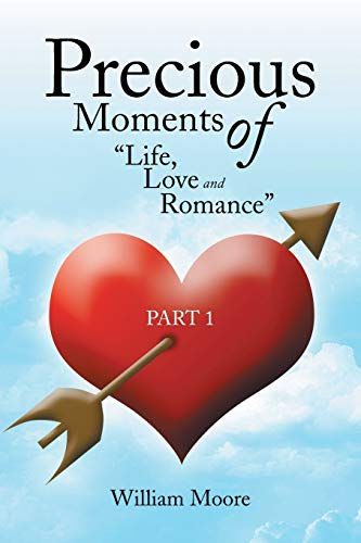 Precious Moments of Life, Love and Romance: Part 1: William Moore