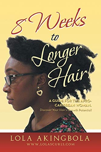 9781483657202: 8 Weeks to Longer Hair!: A Guide for the Afro-Caribbean Woman. Discover Your Hair's Growth Potential!