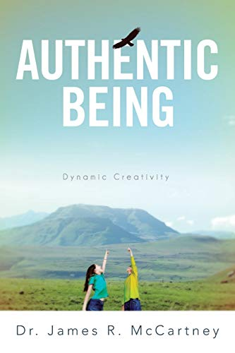 Authentic Being: Dynamic Creativity: Dr. James R. McCartney