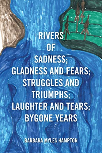 9781483658438: Rivers of Sadness; Gladness and Fears; Struggles and Triumphs; Laughter and Tears; Bygone Years