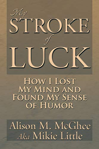 9781483659800: My Stroke of Luck: How I Lost My Mind and Found My Sense of Humor