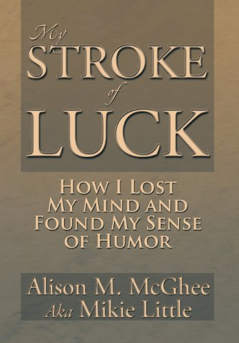 9781483659817: My Stroke of Luck: How I Lost My Mind and Found My Sense of Humor