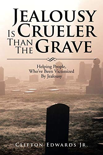 9781483660912: Jealousy is Crueler than the Grave: Helping People, Who've been Victimized by Jealousy