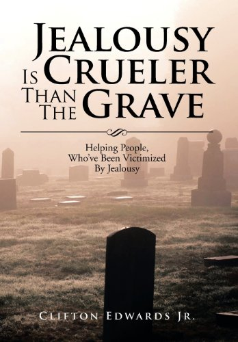 9781483660929: Jealousy Is Crueler Than the Grave: Helping People, Who've Been Victimized by Jealousy