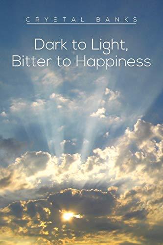 9781483661414: Dark to Light, Bitter to Happiness