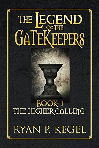 9781483661513: The Legend of the Gatekeepers: The Higher Calling