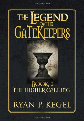 9781483661520: The Legend of the Gatekeepers: The Higher Calling