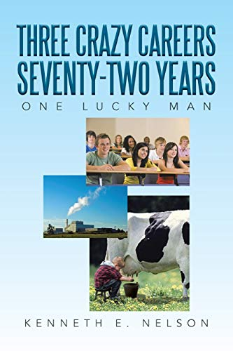 9781483661575: Three Crazy Careers Seventy-two Years: One Lucky Man