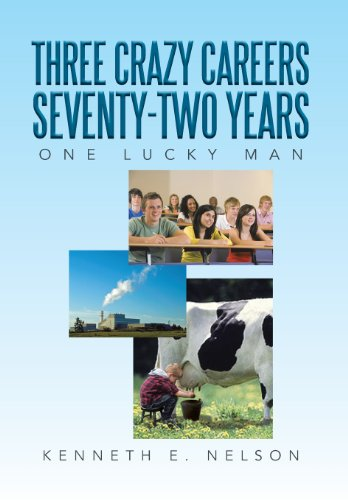 9781483661582: Three Crazy Careers Seventy-Two Years: One Lucky Man