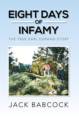 Eight Days of Infamy: The True Earl Durand Story: Jack Babcock