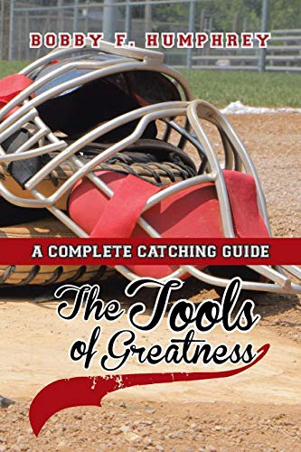 9781483664989: The Tools of Greatness: A Complete Catching Guide