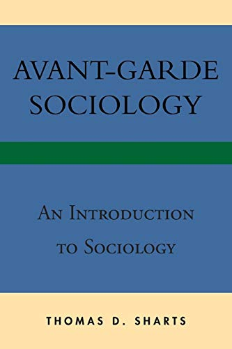 Avant-Garde Sociology: An Introduction to Sociology: Sharts, Thomas D.