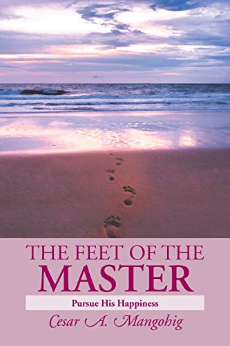 9781483665269: The Feet of the Master: Pursue His Happiness